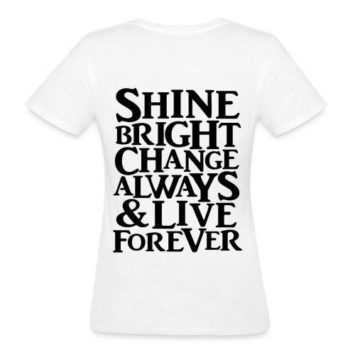 Shine Bright, Change Always & Live Forever - Women's Organic T-Shirt