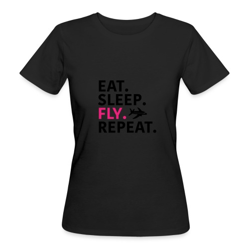 Eat sleep fly - Women's Organic T-Shirt