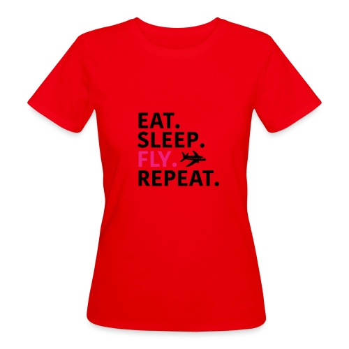 Eat sleep fly - Women's Organic T-Shirt