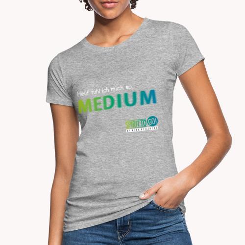 Heut´fühl ich mich so... MEDIUM - Frauen Bio-T-Shirt