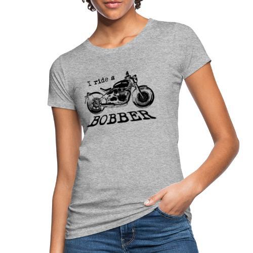 I ride a bobber - sort - Organic damer