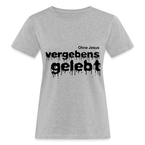 Vergebens gelebt (JESUS shirts) - Frauen Bio-T-Shirt