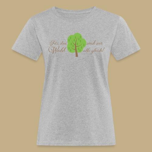 Für den Wald sind wir alle gleich! - Frauen Bio-T-Shirt