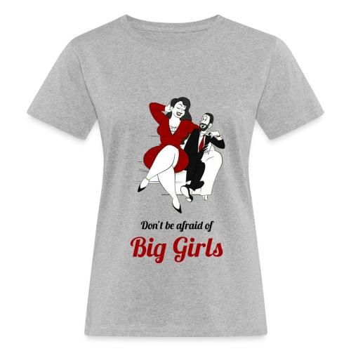'DO NOT BE AFRAID OR BIG GIRLS' ' - Women's Organic T-Shirt