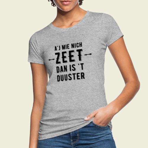 A'j mie nich zeet dan is 't duuster - Vrouwen Bio-T-shirt