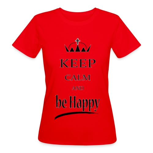 keep_calm and_be_happy-01 - T-shirt ecologica da donna