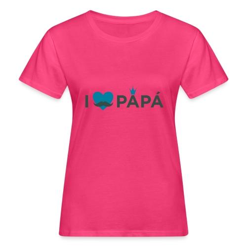 ik hoe van je papa - T-shirt bio Femme