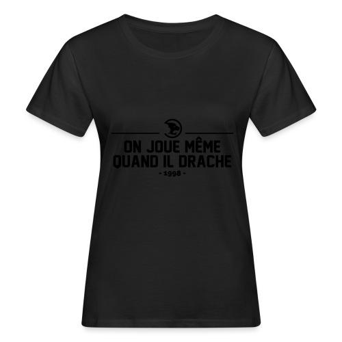 On Joue Même Quand Il Dr - Women's Organic T-Shirt