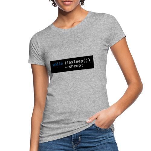 while (!asleep()) ++sheep; - Vrouwen Bio-T-shirt