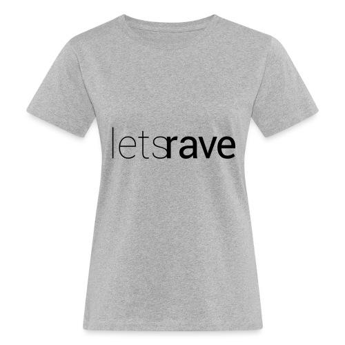 letsrave - Frauen Bio-T-Shirt