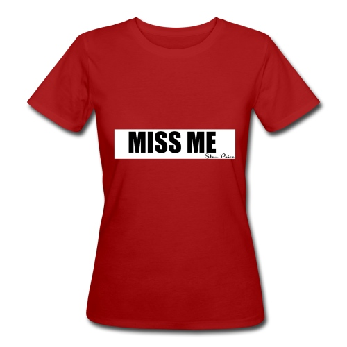 MISS ME - Women's Organic T-Shirt