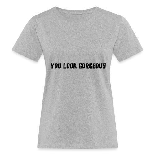 YOU LOOK GORGEOUS - Vrouwen Bio-T-shirt