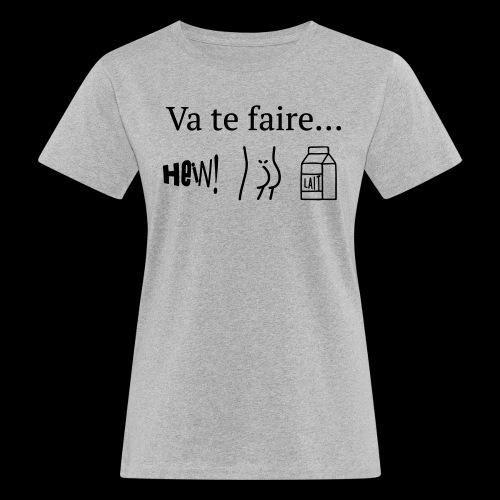 va te faire .... - T-shirt bio Femme