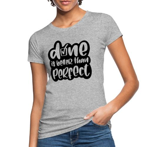 Done is better than perfect - Frauen Bio-T-Shirt