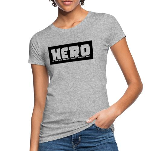 A hero does not give up - Frauen Bio-T-Shirt