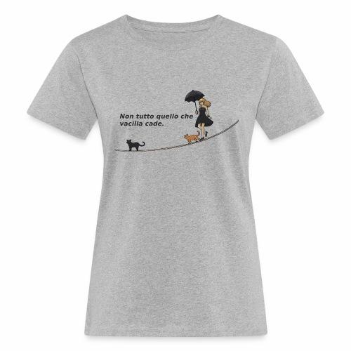 Non tutto quello che vacilla cade - T-shirt ecologica da donna