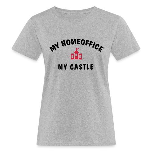 MY HOMEOFFICE MY CASTLE - Frauen Bio-T-Shirt