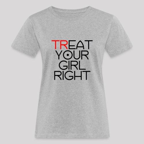 Treat Your Girl Right - Vrouwen Bio-T-shirt