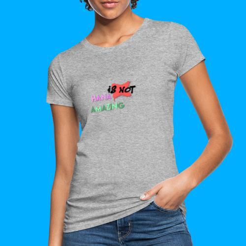 Hana Is Not Amazing T-Shirts - Women's Organic T-Shirt