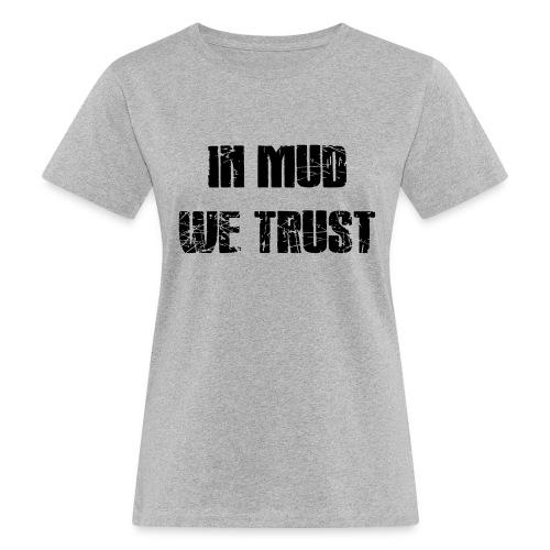 In Mud we Trust - Frauen Bio-T-Shirt