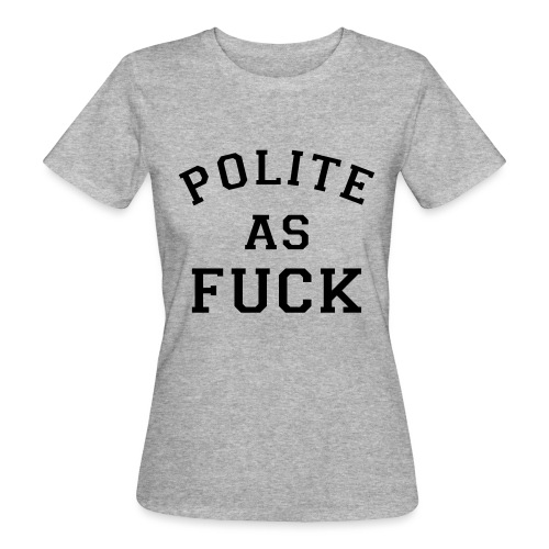 POLITE_AS_FUCK - Women's Organic T-Shirt