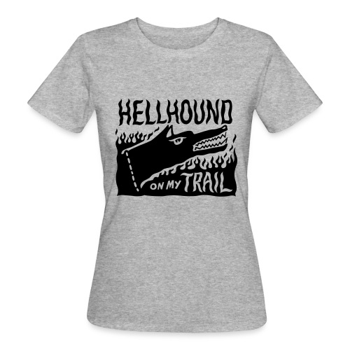 Hellhound on my trail - Women's Organic T-Shirt