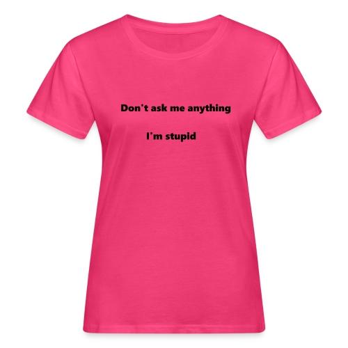 I'm stupid - Naisten luonnonmukainen t-paita