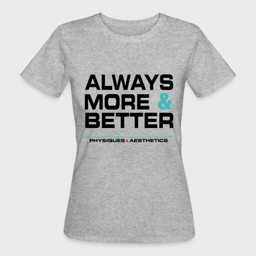 ALWAYS MORE AND BETTER - Camiseta ecológica mujer