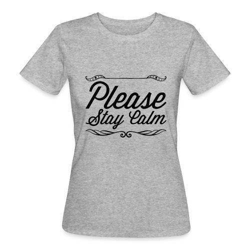 Please Stay Calm - Women's Organic T-Shirt