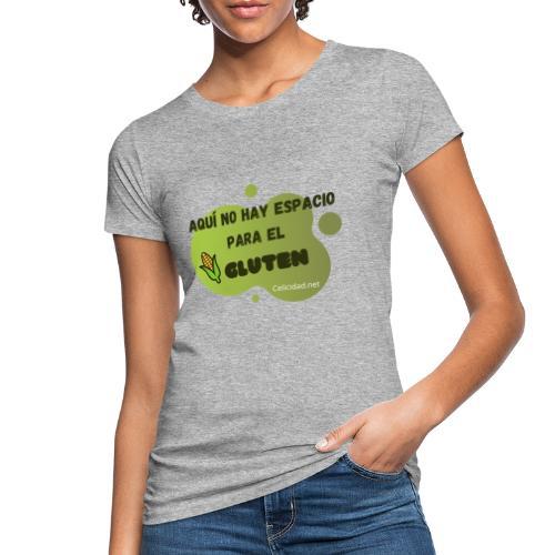 Aquí no hay espacio para el gluten - Camiseta ecológica mujer