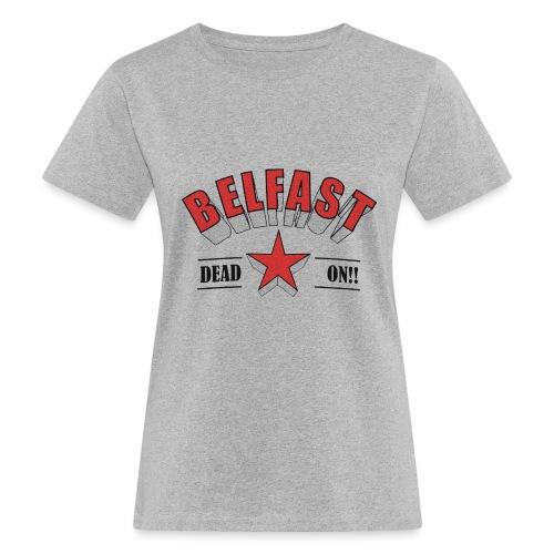 Belfast - Dead On!! - Women's Organic T-Shirt