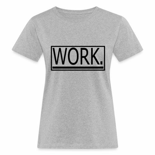 WORK. - Vrouwen Bio-T-shirt