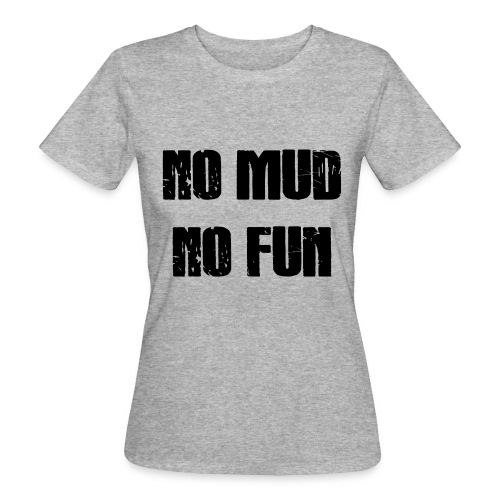 No Mud No Fun - Frauen Bio-T-Shirt