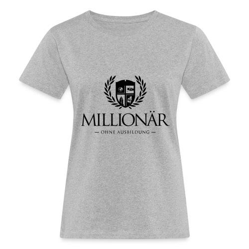 Millionär ohne Ausbildung Shirt - Frauen Bio-T-Shirt