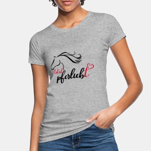 total pferliebt, Pferdeliebe - Frauen Bio-T-Shirt