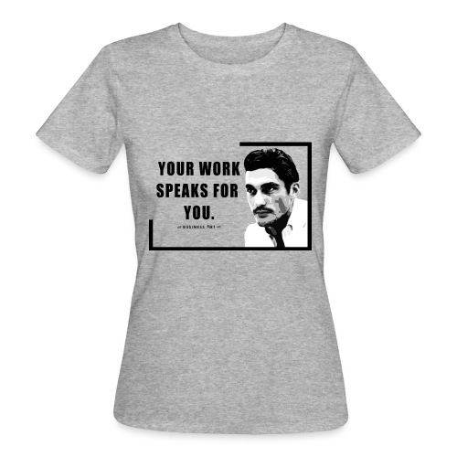 Your Work Speaks for You - T-shirt ecologica da donna
