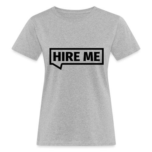 HIRE ME! (callout) - Women's Organic T-Shirt