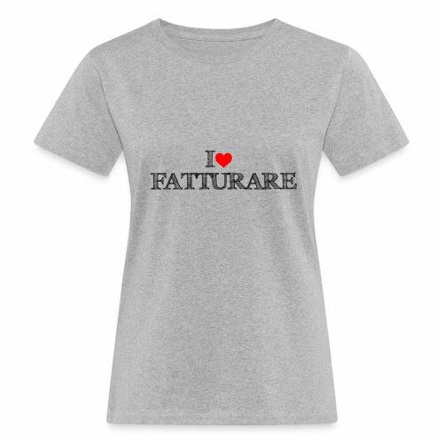 I love FATTURARE - T-shirt ecologica da donna