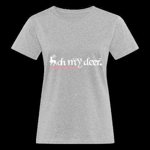 oh my deer - Frauen Bio-T-Shirt