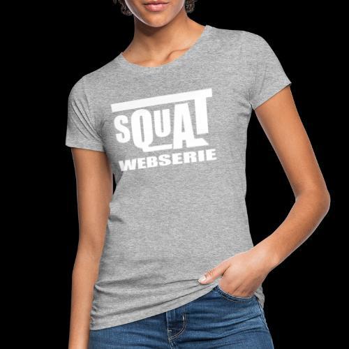 SQUAT WEBSERIE - T-shirt bio Femme