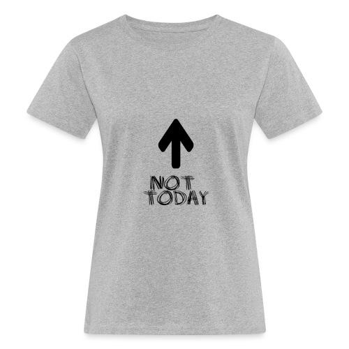 Not Today - Women's Organic T-Shirt