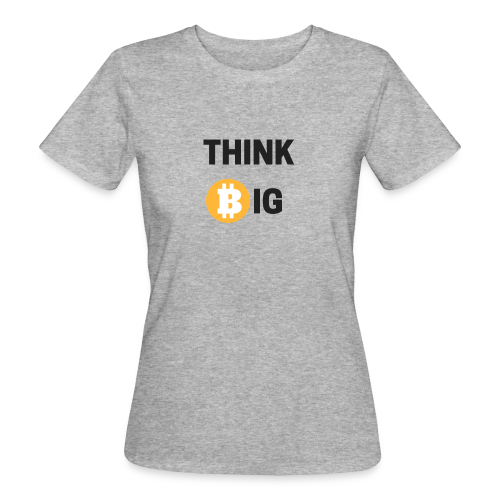 Think Big - Frauen Bio-T-Shirt