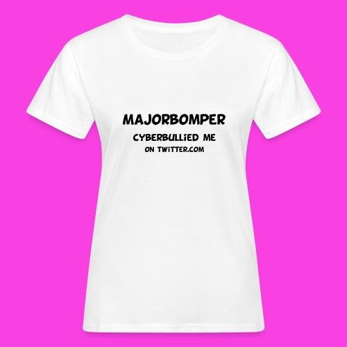 Majorbomper Cyberbullied Me On Twitter.com - Women's Organic T-Shirt