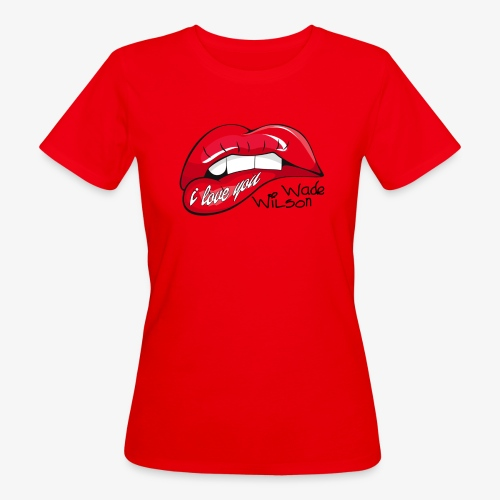I love you wade wilson deadpool - T-shirt bio Femme