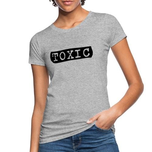 toxisch toxic - Frauen Bio-T-Shirt