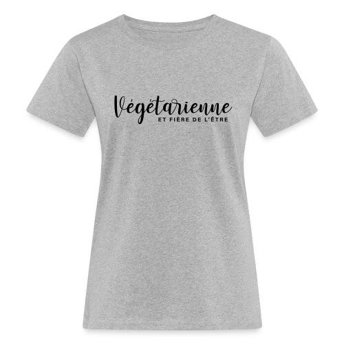 Végétarienne et fière de l'être - T-shirt bio Femme