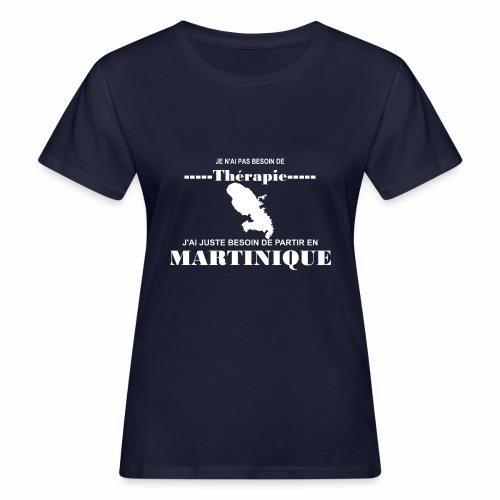 NUL BESOIN DE THERAPIE JUSTE LA MARTINIQUE - T-shirt bio Femme