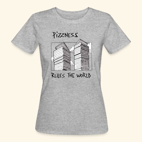 pizzness rules the world - T-shirt bio Femme