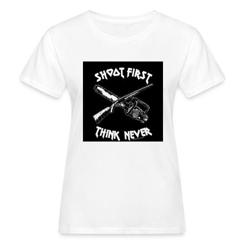 shoot first think never - Frauen Bio-T-Shirt