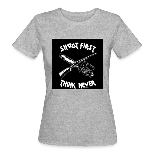 shoot first think never - Frauen Bio-T-Shirt
